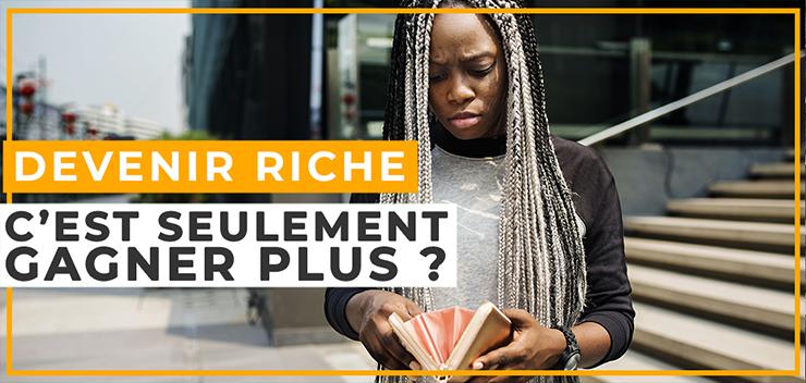 S'enrichir : Une Erreur Courante à Éviter si vous voulez Devenir Riche