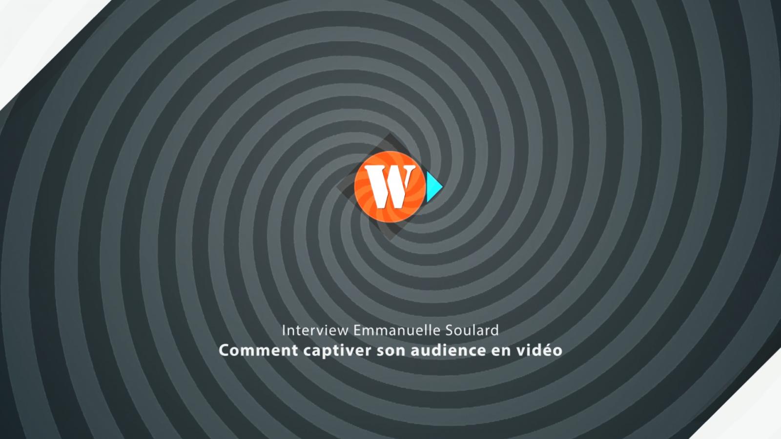 Comment captiver votre audience en vidéo - Interview de Emmanuelle soulard