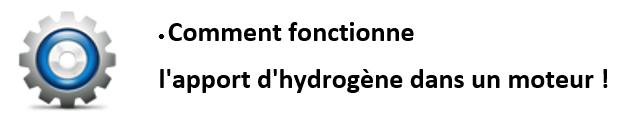 Comment fonctionne l'apport d'hydrogène dans un moteur.